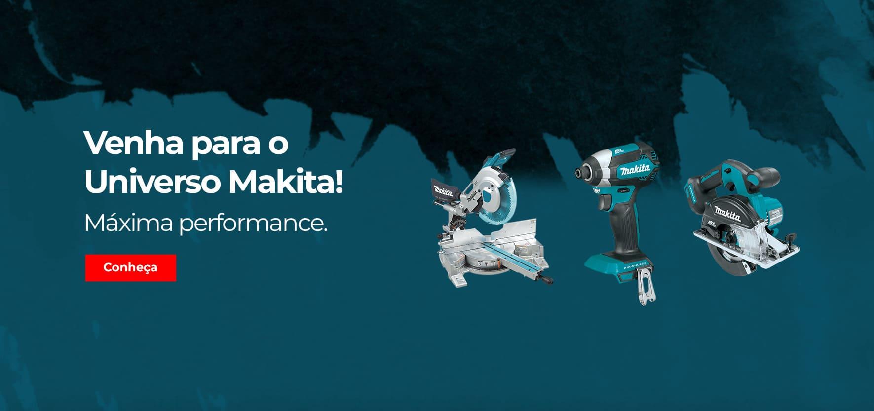 Venha para o universo Makita, máxima performance